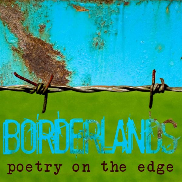 Borderlands: Poetry on the Edge