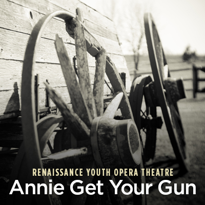 Renaissance Youth Opera Theatre: Annie Get Your Gun