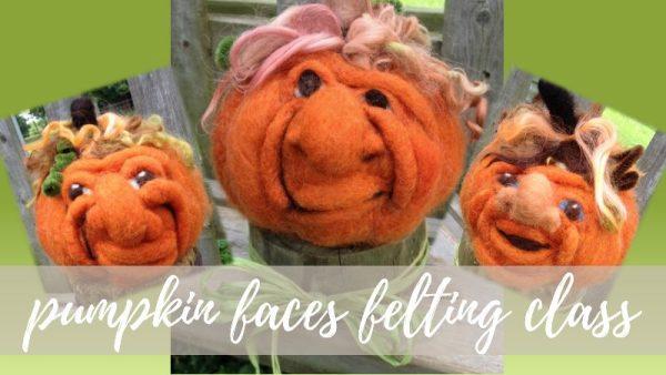 Pumpkin Faces Felting Class